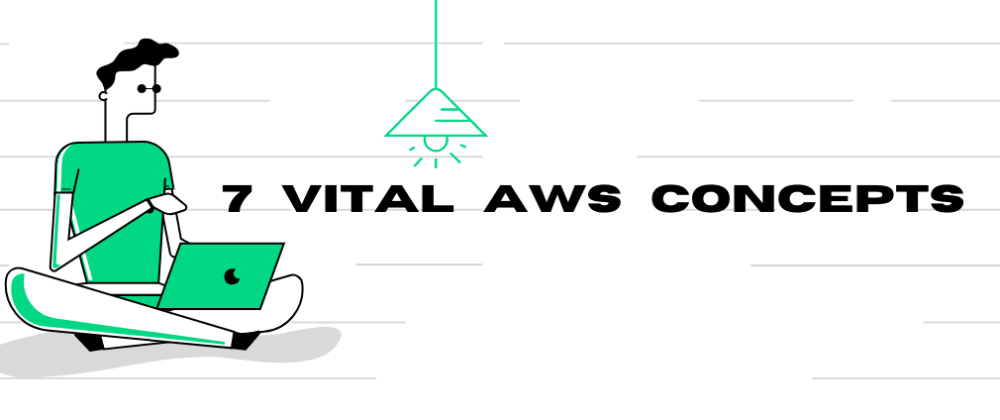 Cover image for 7 Vital AWS Concepts easily explained