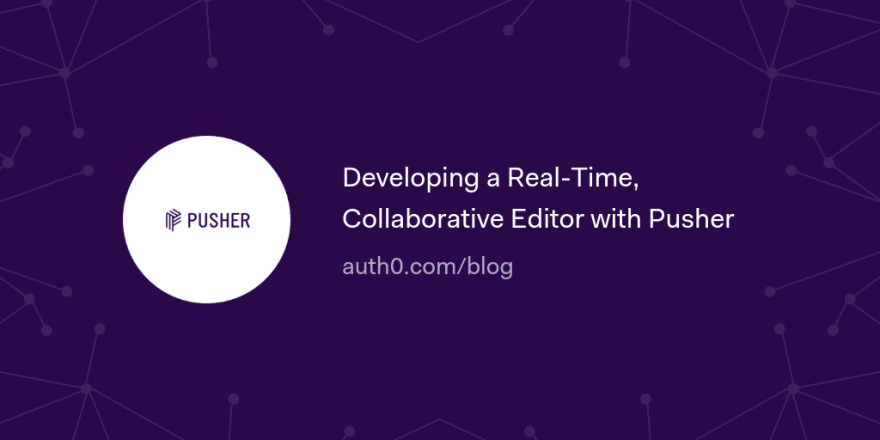 Developing a Real-Time, Collaborative Editor with Pusher
