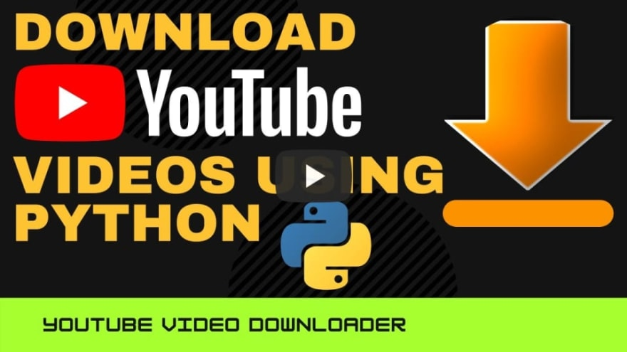 How to make a YouTube Video Downloader Using Python