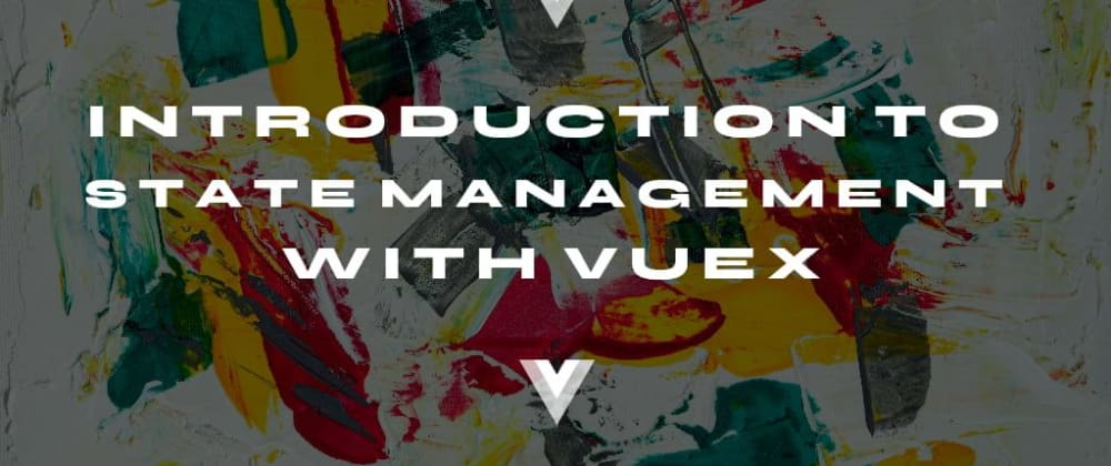 Cover image for Introduction to State Management with Vuex
