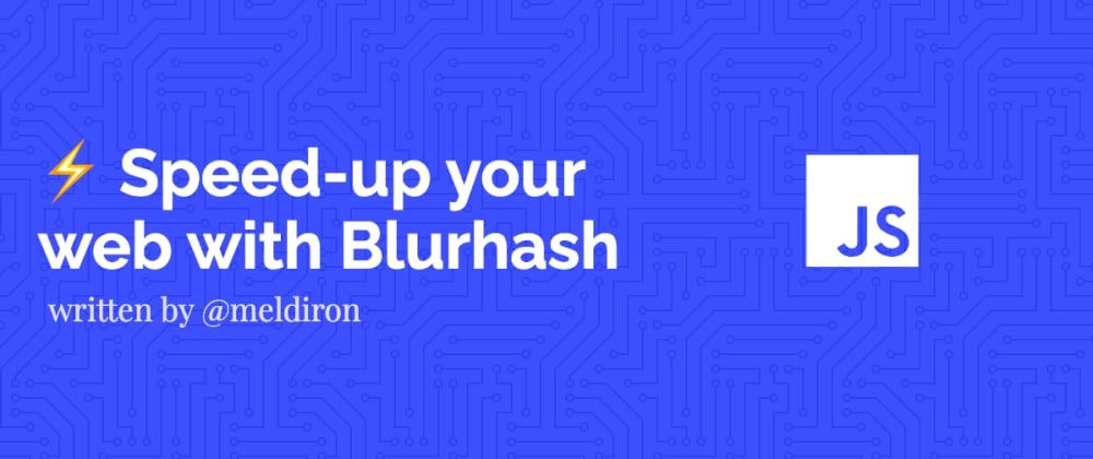 Cover Image for ⚡ Speed-up your web with Blurhash