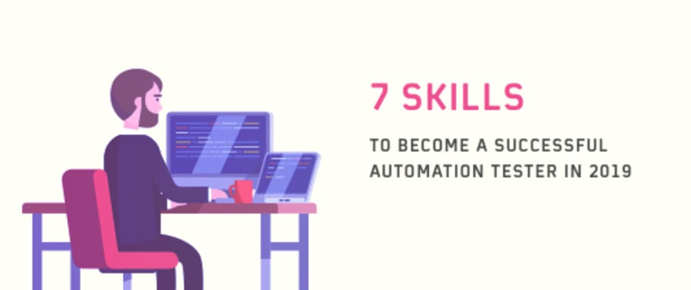 Cover image for 7 Skills To Become A Successful Automation Tester In 2019