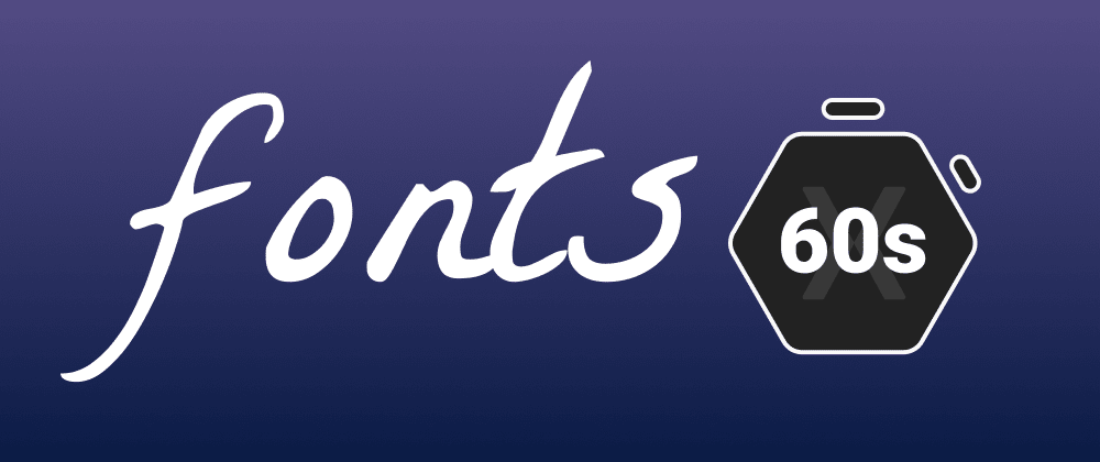 Cover image for Custom Fonts in Xamarin.Forms