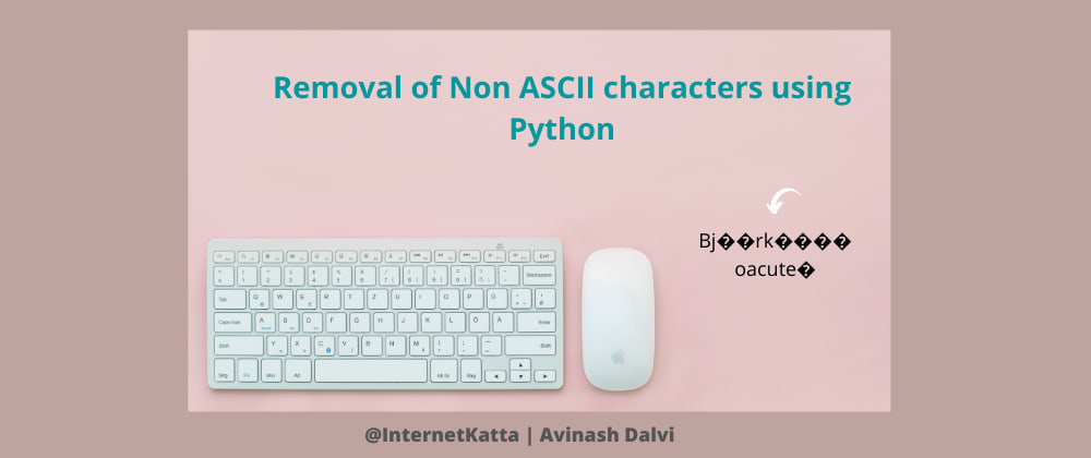 Cover image for Removal of Non ASCII characters using Python