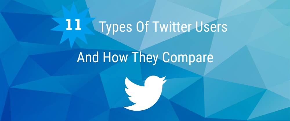 Cover image for 11 Types of Twitter Users and How They Compare