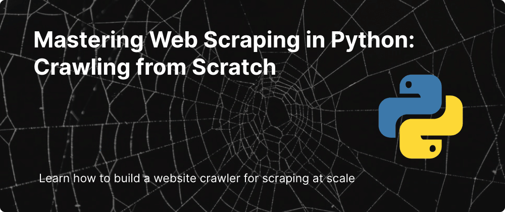 Cover image for Mastering Web Scraping in Python: Crawling fromScratch