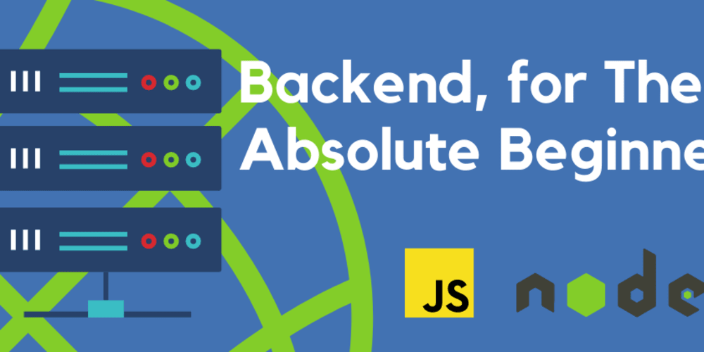 Backend, for The Absolute Beginner