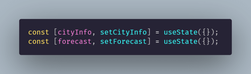 Two useState() hooks for storing city and forecast data