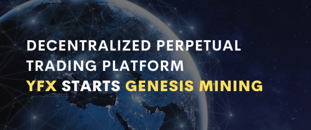 Cover image for Decentralized Perpetual Trading Platform YFX starts Genesis Mining