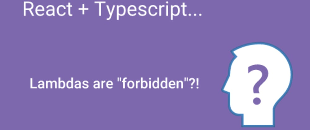 Cover image for Typescript and React: Lambdas are forbidden?
