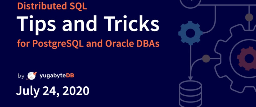 Cover image for Distributed SQL Tips and Tricks for PostgreSQL and Oracle DBAs – July 24, 2020
