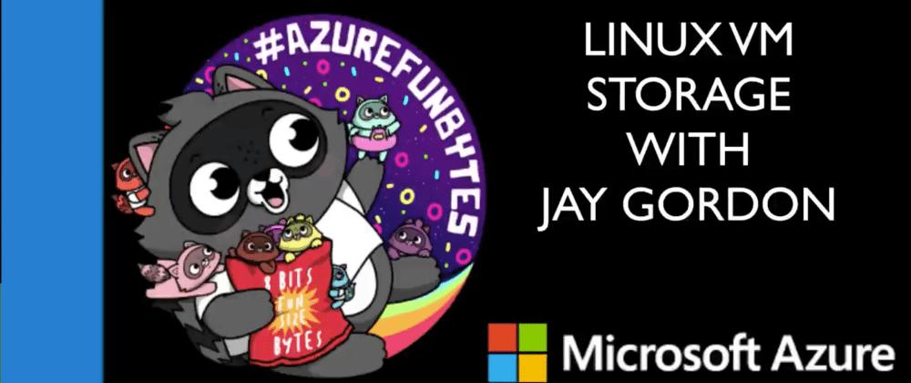 Cover image for AzureFunBytes Episode 7 - @Azure Linux Storage with @otterbook