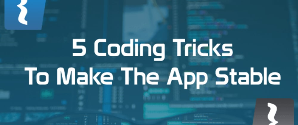 Cover image for 5 simple coding tricks to make your application more stable