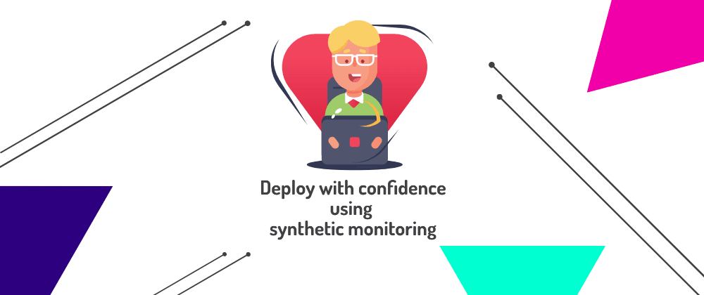 Cover image for Deploy with confidence using Synthetic Monitoring
