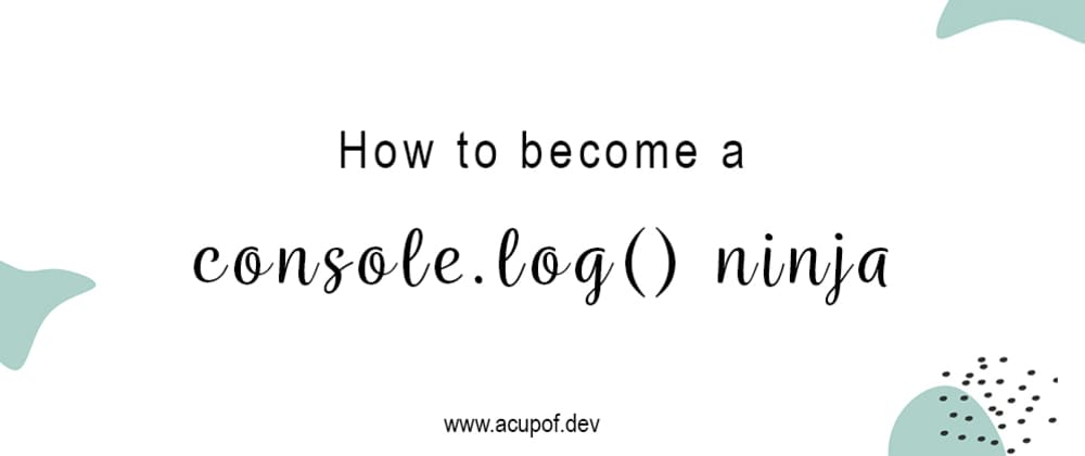 Cover image for How to become a console.log() ninja