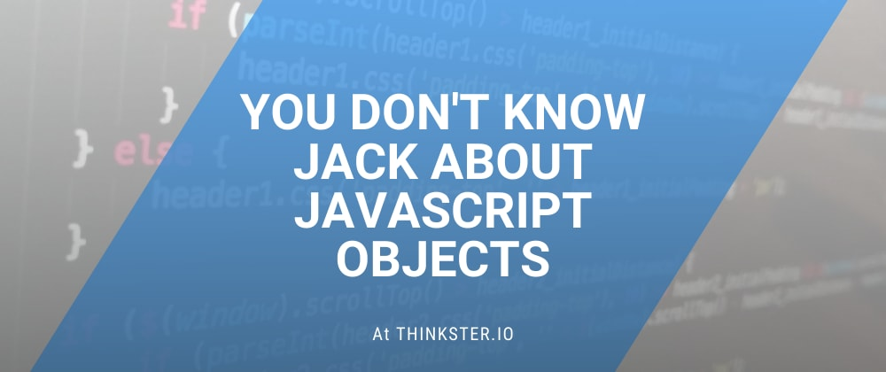Cover image for You Don't Know Jack About JavaScript Objects