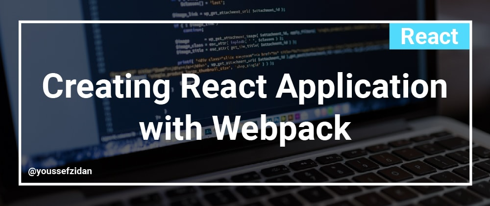 Cover image for Creating React Application with Webpack.