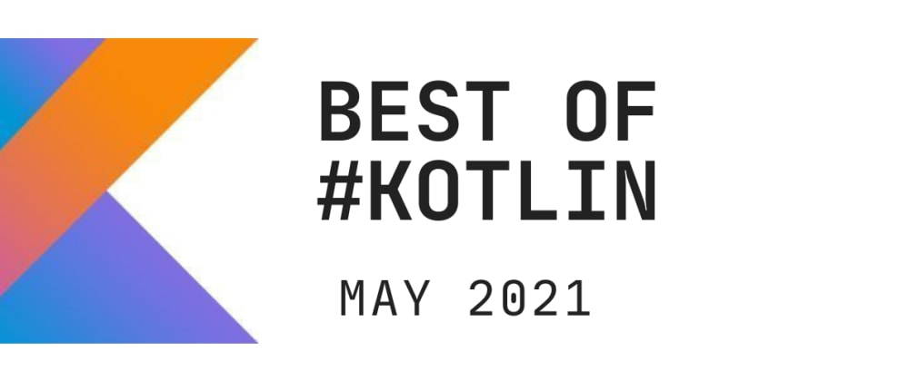 Cover image for Kotlin monthly wrap up - May 2021