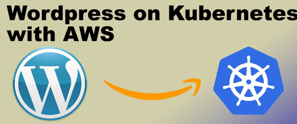 Cover image for How to Deploy Wordpress to Kubernetes on AWS