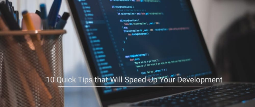 Cover image for 10 Quick Tips that Will Speed Up Your Development