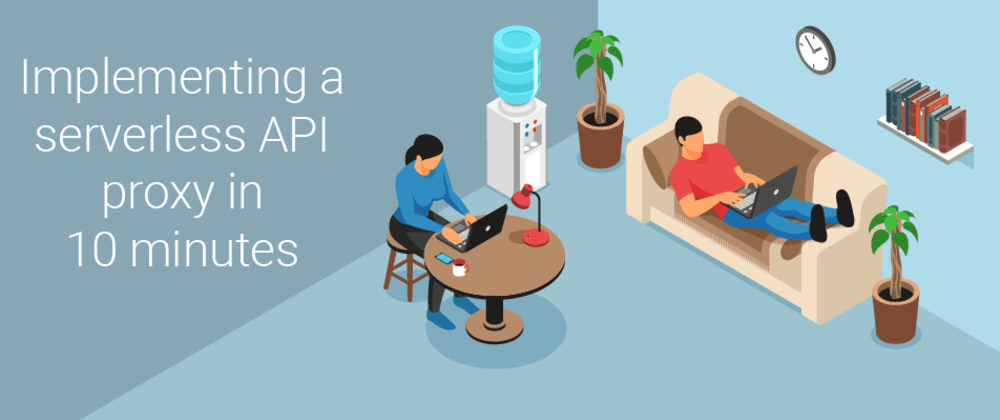 Cover image for Implementing a serverless API proxy in 10 minutes