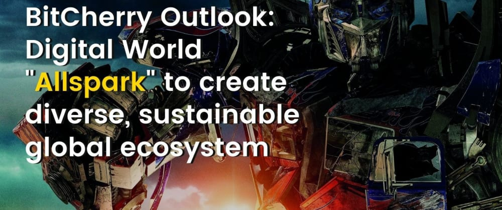 """Cover image for BitCherry Outlook: Digital World """"Allspark"""" to create diverse, sustainable global ecosystem"""