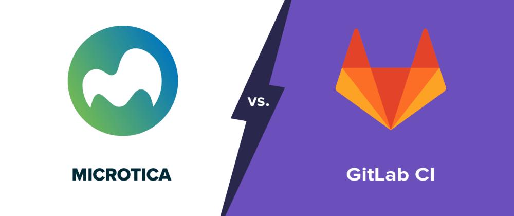 Cover image for Microtica vs. GitLab CI