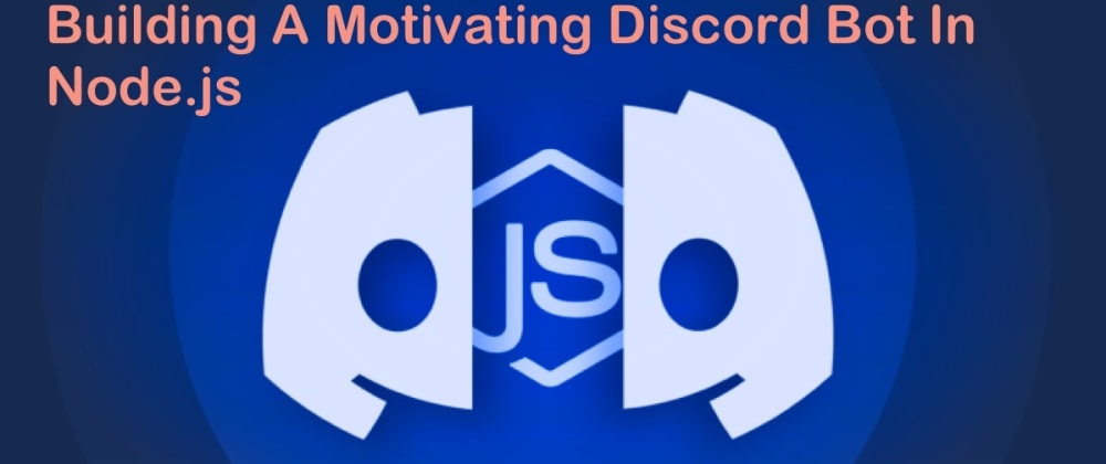 Cover image for Building A Motivating Discord Bot In Node.js