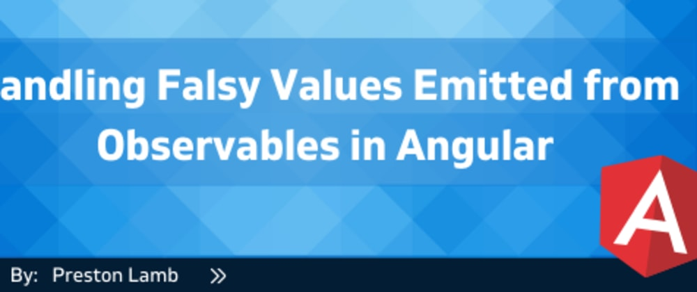 Cover image for Handling Falsy Values Emitted from Observables in Angular
