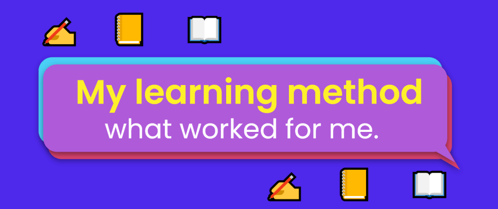 Cover image for My learning method💡: what worked for me. ✍📖