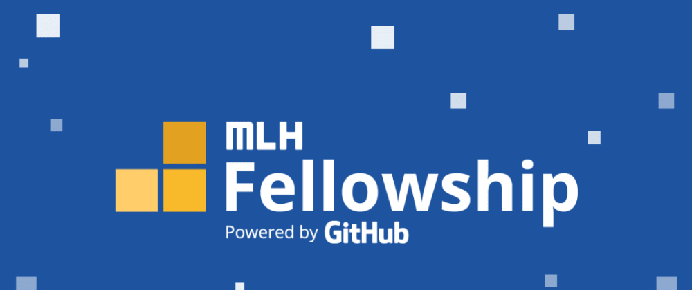 Cover image for My Journey as an MLH Fellow