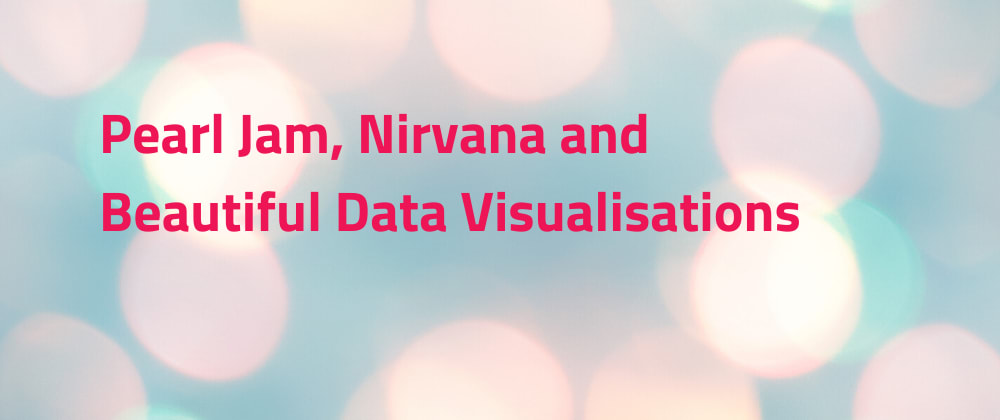 Cover image for Pearl Jam, Nirvana and Beautiful Data Visualisations