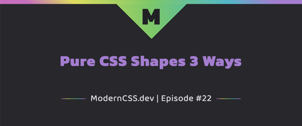 Cover image for Pure CSS Shapes 3 Ways