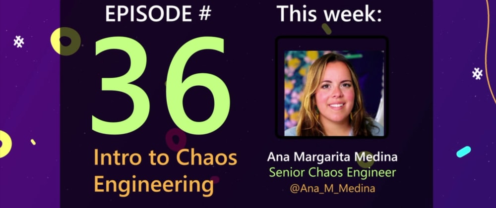 Cover image for AzureFunBytes Episode 36 - Intro to Chaos Engineering with @Ana_M_Medina!