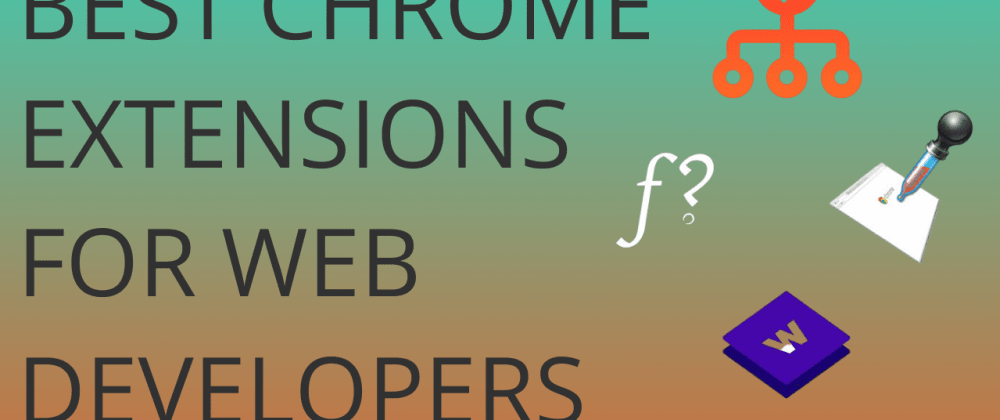 Cover image for Chrome Extensions Every Developer Should Have