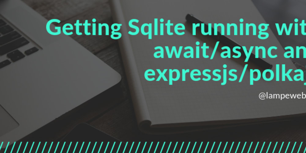 💾 Getting Sqlite running with await/async and expressjs