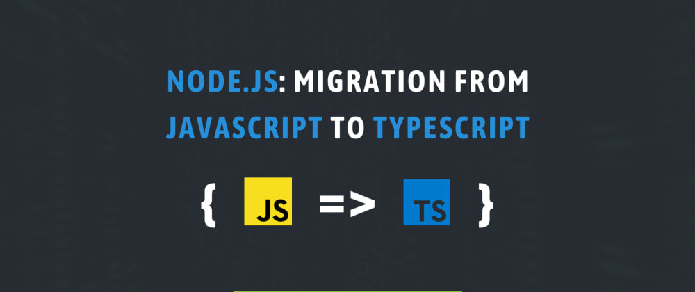 Cover image for Node.js: Migration from JavaScript to TypeScript