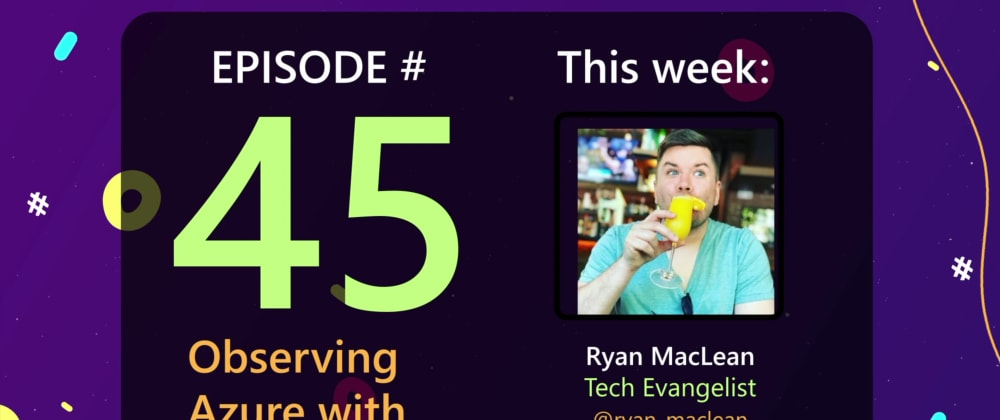 Cover image for AzureFunBytes Episode 45 - Observing @Azure with @DatadogHQ, with guest @ryan_maclean