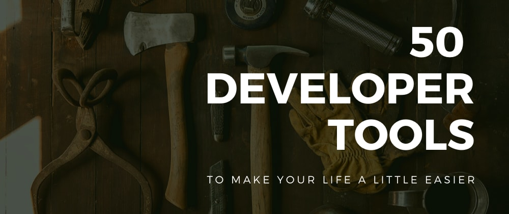 Cover image for 🧰 50 Developer tools to make your life a little easier