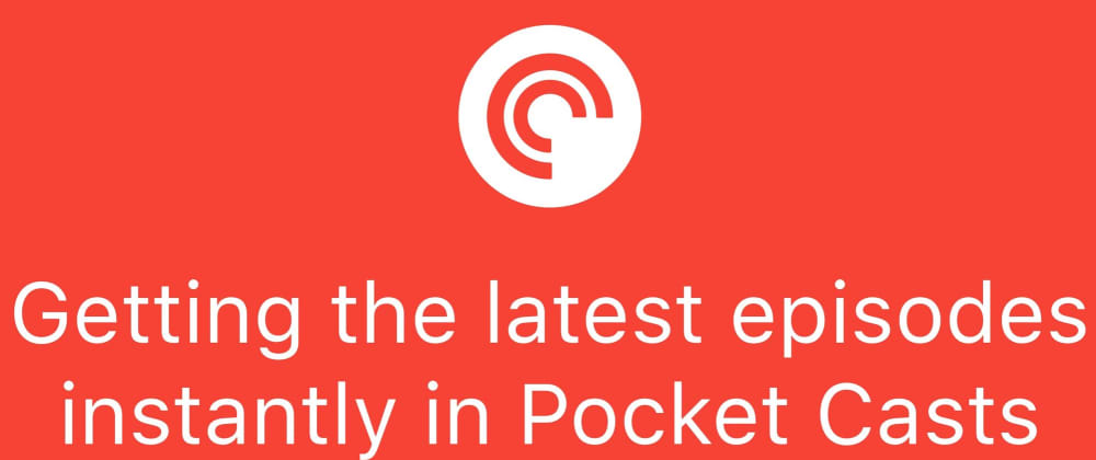 Cover image for Getting the latest episodes instantly in Pocket Casts