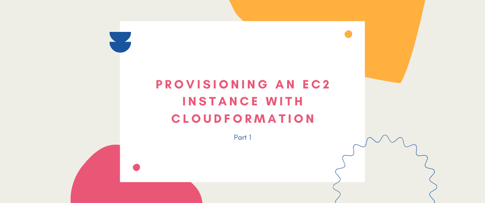Cover image for Provisioning an EC2 Instance with CloudFormation