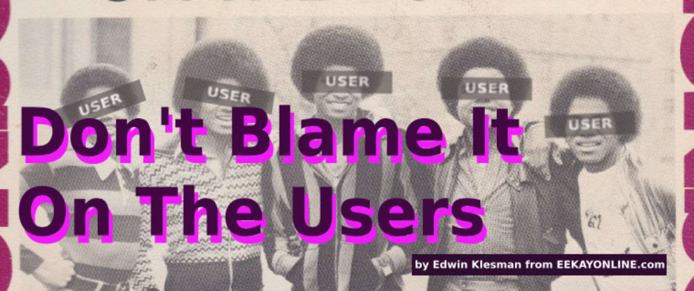 Cover image for Take Responsibility: Don't Blame It On The User
