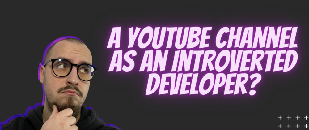 Cover Image for Why did I start a YouTube channel as an introverted developer?