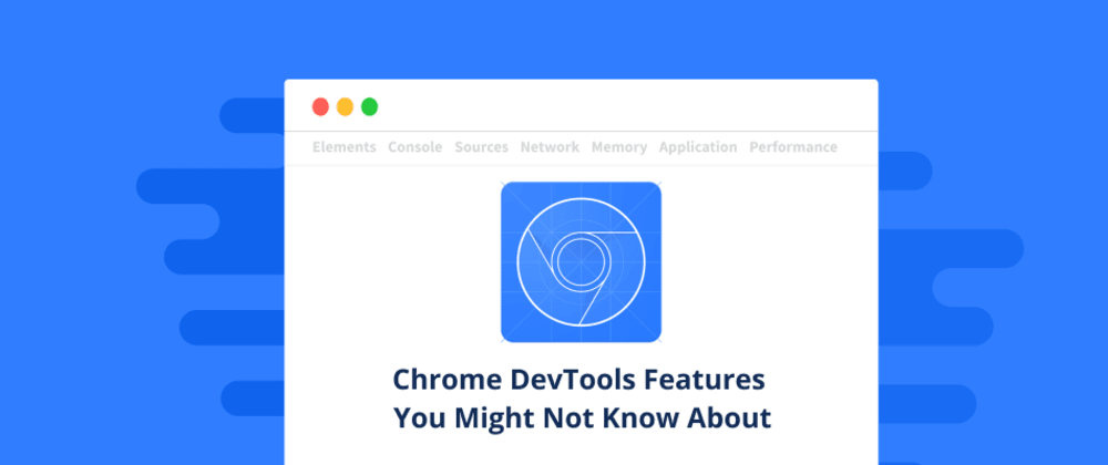 Cover image for Chrome DevTools Features You Might Not Know About