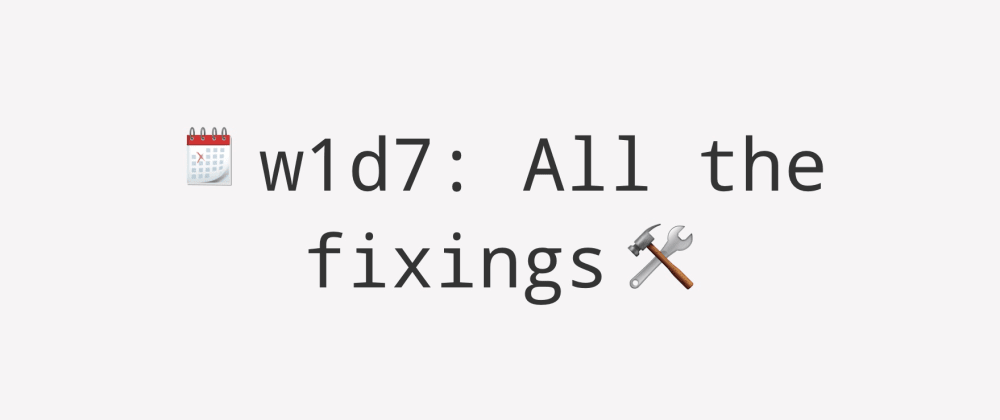 Cover image for Weekly UI Challenge Week 1 Day 7: Tweaks, refactors, fixes