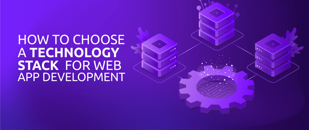 Cover image for How to Choose a Technology Stack for Web App Development
