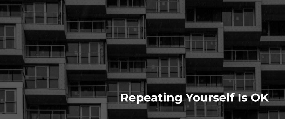Cover image for Repeating Yourself Is OK (especially in tests)