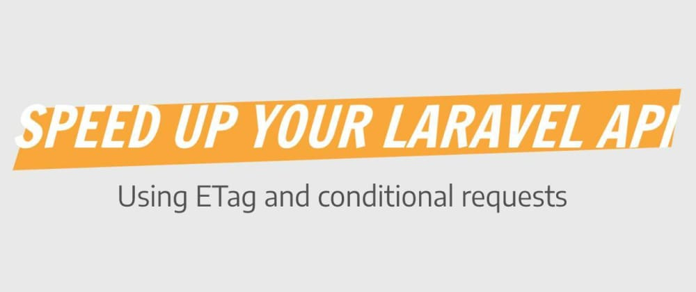 Cover image for Caching your Laravel API with ETag and Conditional Requests