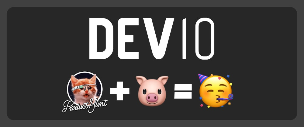 Cover image for Dev10 is on ProductHunt! 😻🙀 Show some love! 💖