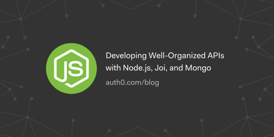 Developing Well-Organized APIs with Node.js, Joi, and Mongo